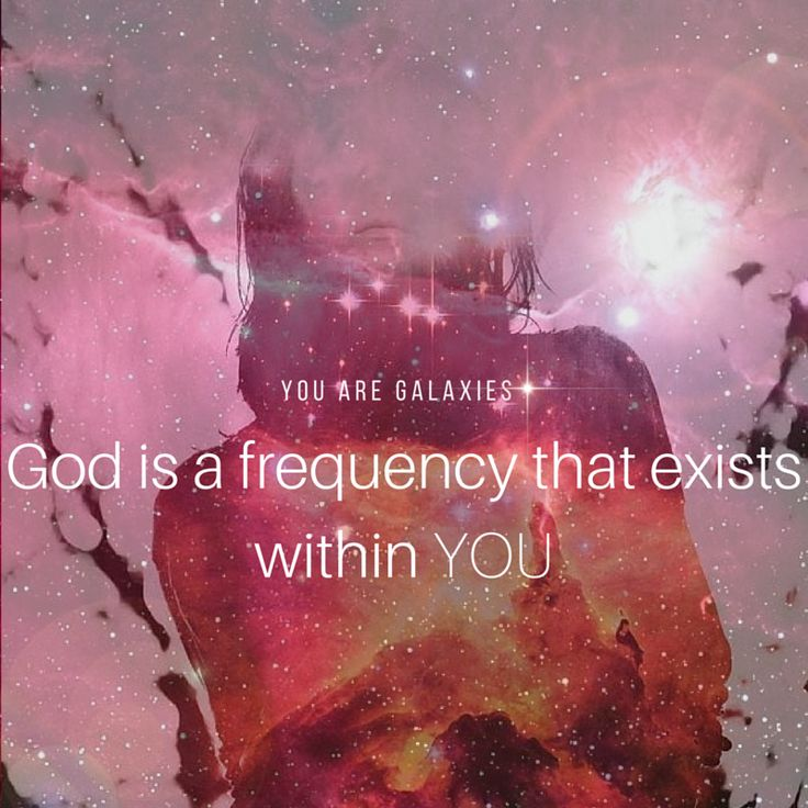God is a frequency that exists within YOU. @youaregalaxies #youaregalaxies #spiritual #god You Are Galaxies
