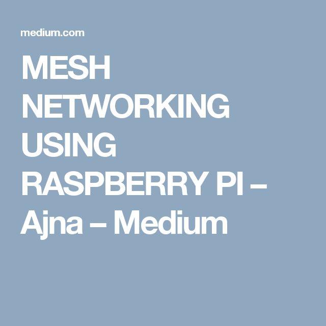 MESH NETWORKING USING RASPBERRY PI – Ajna – Medium
