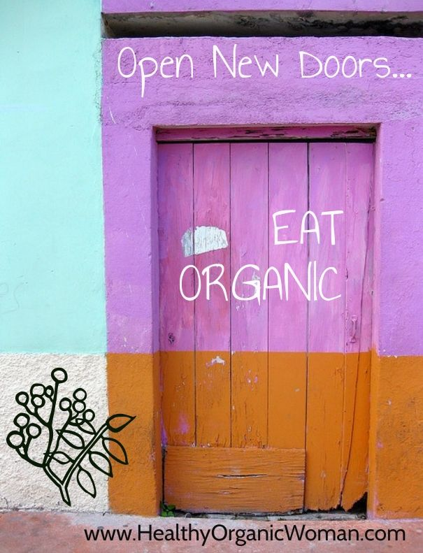 Open new door. Eat organic. www.healthyorganicwoman.com