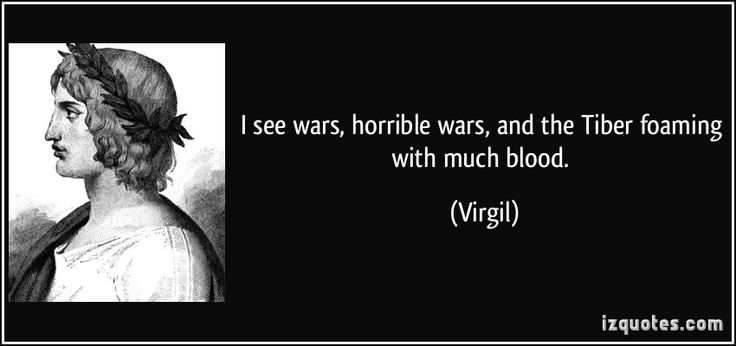 I see wars, horrible wars, and the Tiber foaming with much blood. (Virgil) #quotes #quote #quotations #Virgil