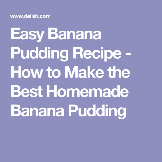 Easy Banana Pudding Recipe - How to Make the Best Homemade Banana Pudding