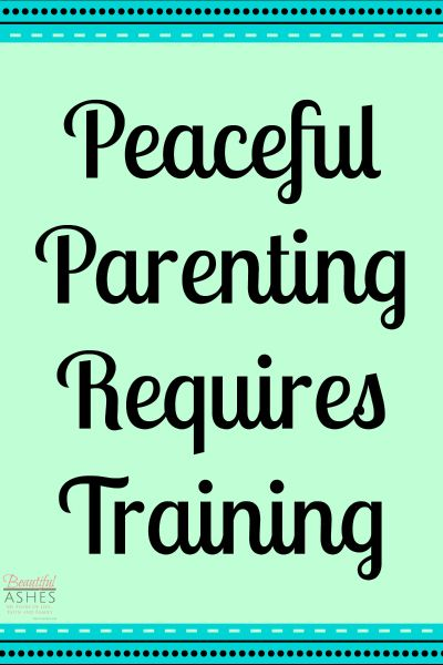 Peaceful parenting requires training, it doesn't just show up or come naturally. We must train ourselves and our children in order to have a peaceful home.