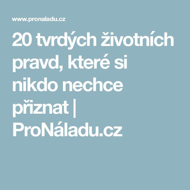 20 tvrdých životních pravd, které si nikdo nechce přiznat   ProNáladu.cz