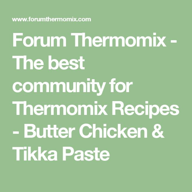 Forum Thermomix - The best community for Thermomix Recipes - Butter Chicken & Tikka Paste