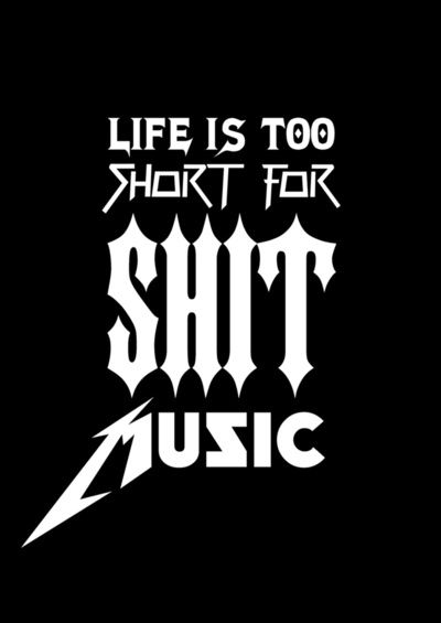 """Life is Too Short For Shit Music"" Christian room so needs this on the wall"