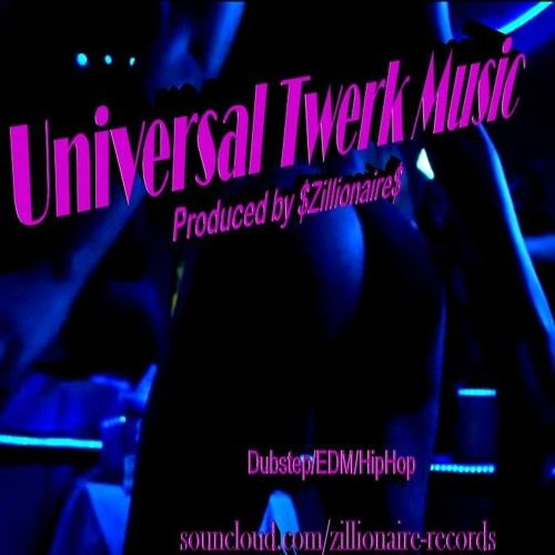 """Universal Twerk Music""(Dubstep/EDM/HipHop/Produced by $Zillionaire$ by $Zillionaire$ Epic Music Productions"