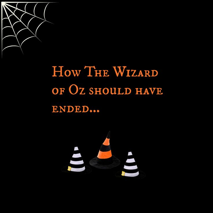 How The (Original)  Wizard of Oz Should Have Ended.