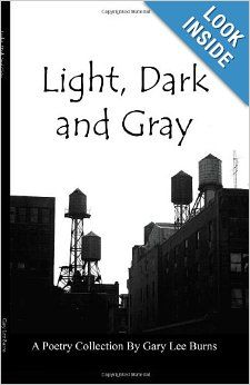 Light, Dark and Gray: A Collection of Poems: Gary Lee Burns