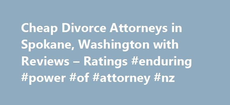 Cheap Divorce Attorneys in Spokane, Washington with Reviews – Ratings #enduring #power #of #attorney #nz http://attorney.remmont.com/cheap-divorce-attorneys-in-spokane-washington-with-reviews-ratings-enduring-power-of-attorney-nz/  #cheap attorneys Spokane Cheap Divorce Attorneys Divorce Lawyer Consults 1. Kapri Law 1312 N Monroe St Suite #244, Spokane, WA 0.73 mi Family Law Attorneys, Attorneys, Divorce Attorneys, Child Custody Attorneys, Bankruptcy Law Attorneys, Business Law Attorneys 2…