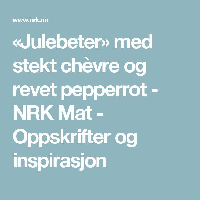«Julebeter» med stekt chèvre og revet pepperrot - NRK Mat - Oppskrifter og inspirasjon