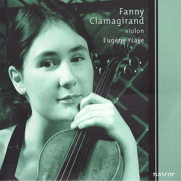 Ysaye: the Complete Sonatas for Solo Violin, OP. 27-Fanny Clamagirand-Ysaÿe Records