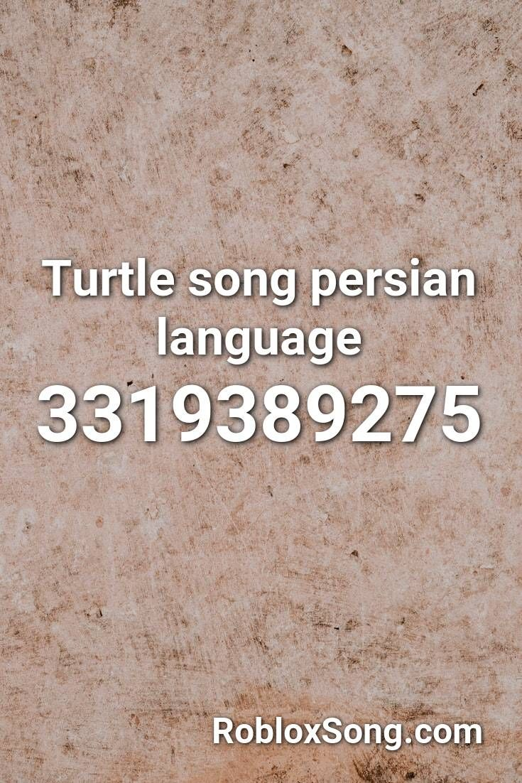 Poop Song Roblox Id Code Turtle Song Persian Language Roblox Id Roblox Music Codes In 2020 Melanie Martinez Songs Roblox