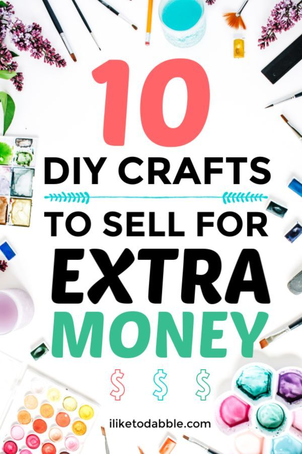 10 Best Diy Crafts To Sell For Extra Money I Like To Dabble Things To Sell Extra Money Crafts To Sell
