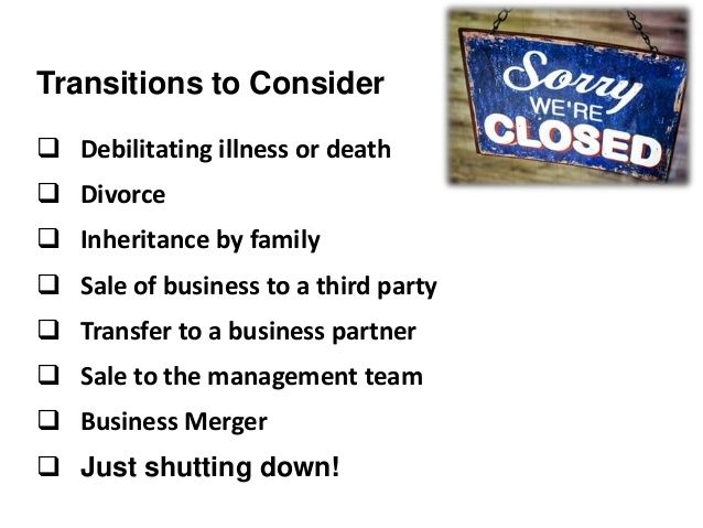  Debilitating illness or death  Divorce  Inheritance by family  Sale of business to a third party  Transfer to a busi...