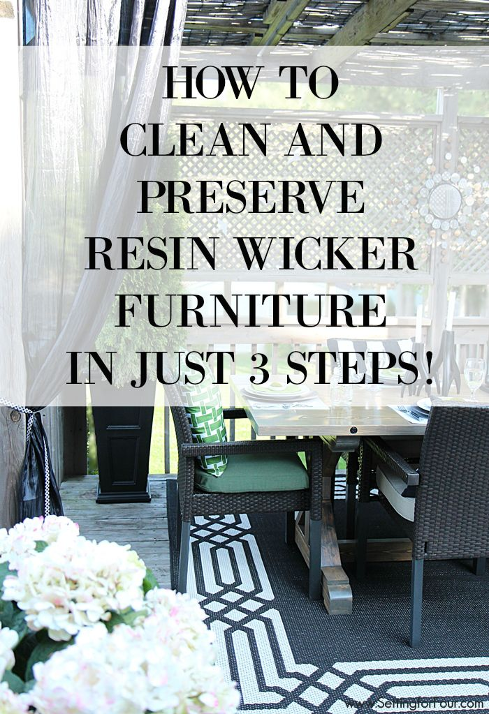 Keep your resin wicker furniture looking gorgeous year after year and in tip top shape in just 3 steps! How to clean and preserve resin wicker furniture: Learn the steps to best care for and protect your resin outdoor furniture to maintain it's incredible durability and distinctive style at www.settingforfour.com