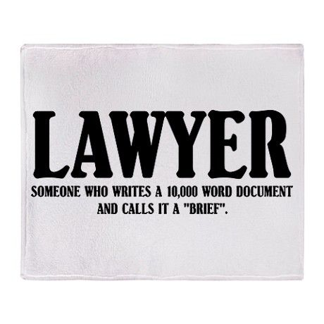 "Lawyer:  Someone who writes a 10,000 word document and calls it a ""brief.""  lol  --So true!"