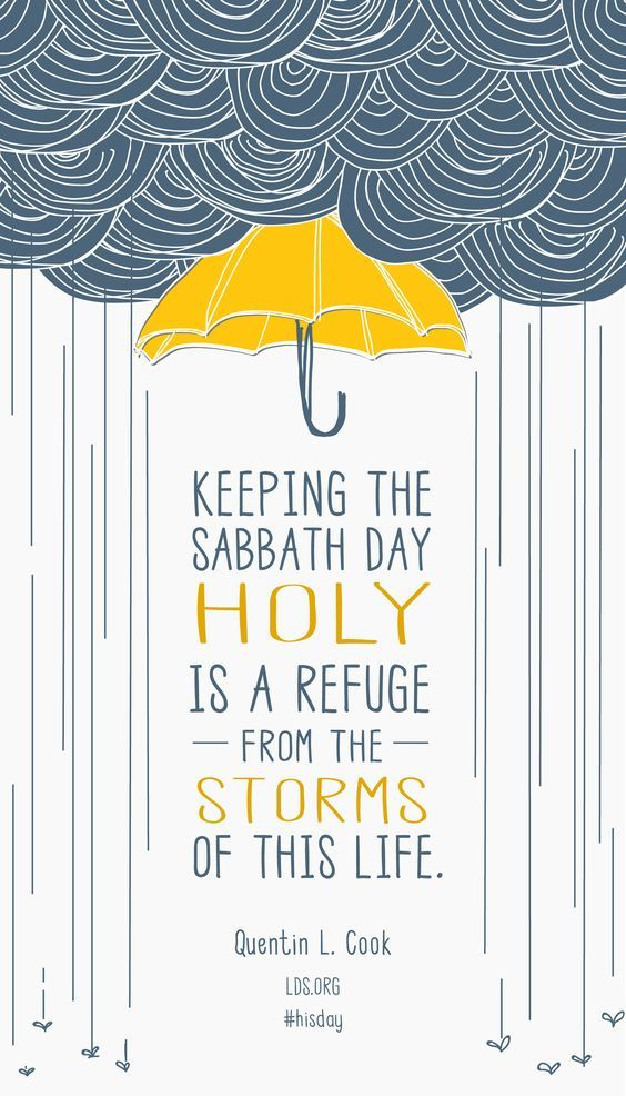 Keeping the Sabbath day holy is a refuge from the storms of this life. —Quentin L. Cook #LDS #HisDay