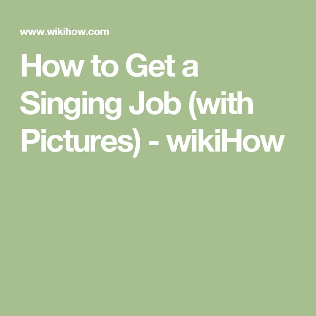 How to Get a Singing Job (with Pictures) - wikiHow