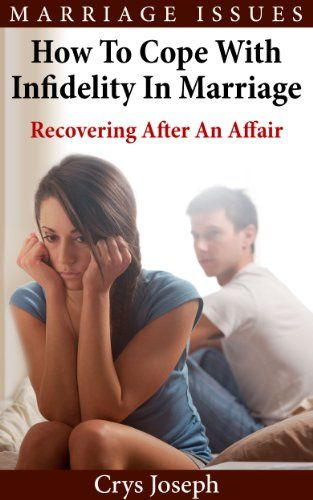 How To Cope With Infidelity In Marriage: Recovering After An Affair (Marriage Issues) - http://www.books-howto.com/how-to-cope-with-infidelity-in-marriage-recovering-after-an-affair-marriage-issues/
