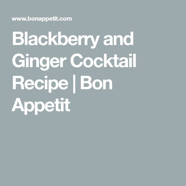 Blackberry and Ginger Cocktail Recipe | Bon Appetit