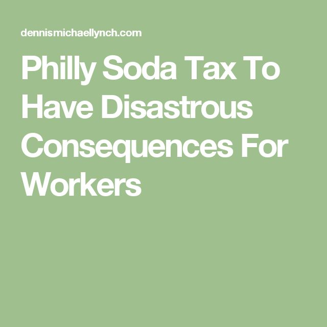 Philly Soda Tax To Have Disastrous Consequences For Workers