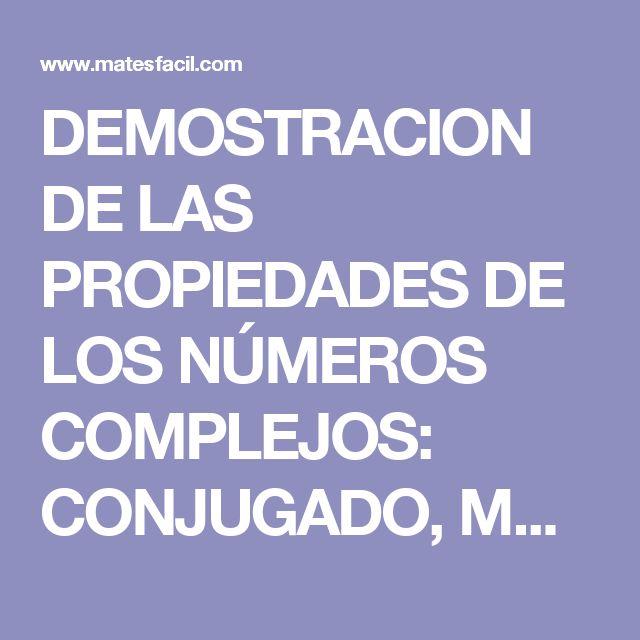 DEMOSTRACION DE LAS PROPIEDADES DE LOS NÚMEROS COMPLEJOS: CONJUGADO, MODULO, DESIGUALDAD