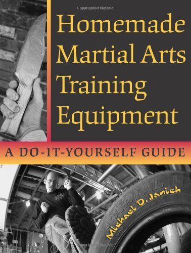 Bestseller Books Online Homemade Martial Arts Training Equipment: A Do-It-Yourself Guide Michael Janich $15.05  - http://www.ebooknetworking.net/books_detail-158160341X.html