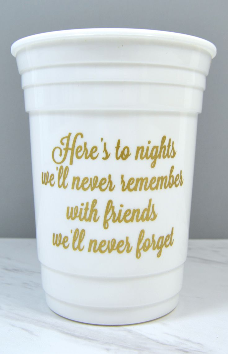 """Girls night gift idea - """"Here's to nights we'll never remember with friends we'll never forget"""" - Personalize a cup for each girl."""