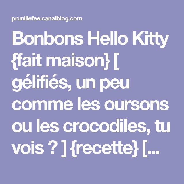 Bonbons Hello Kitty {fait maison} [ gélifiés, un peu comme les oursons ou les crocodiles, tu vois ? ] {recette} [DIY] {vidéo} - Prunille fait son show...