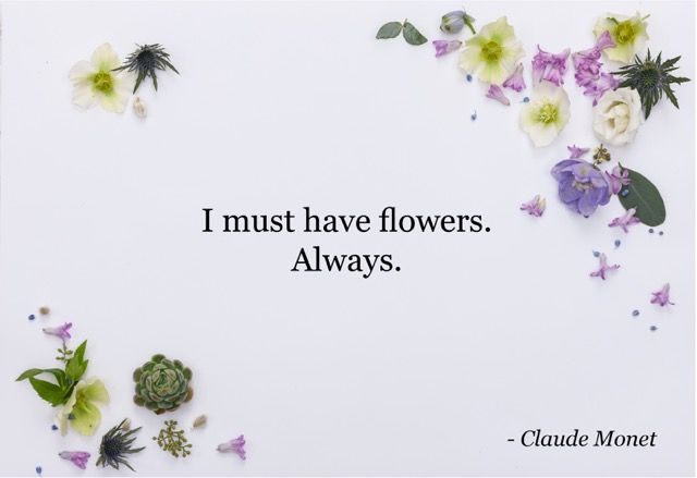 """""""I must have flowers. Always."""" - Claude Monet. Flower Quote. POSY by Interflora"""