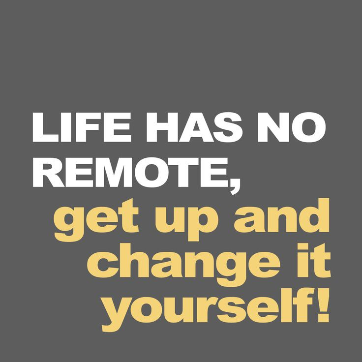 #life #remote #getup #change #YOU