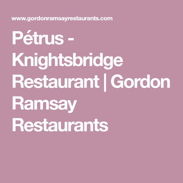 Pétrus - Knightsbridge Restaurant | Gordon Ramsay Restaurants