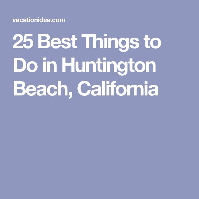 25 Best Things to Do in Huntington Beach, California