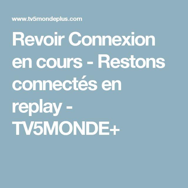 Revoir Connexion en cours - Restons connectés en replay - TV5MONDE+