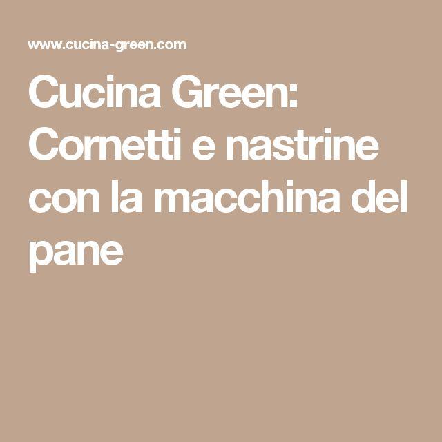 Cucina Green: Cornetti e nastrine con la macchina del pane
