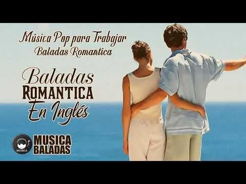 Musica pop para trabajar baladas romantica - Mejores Musica baladas en ingles - canciones de amor - YouTube