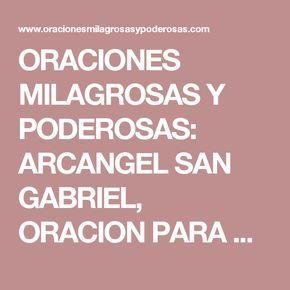 ORACIONES MILAGROSAS Y PODEROSAS: ARCANGEL SAN GABRIEL, ORACION PARA PEDIR UN MILAGRO (AMOR, SALUD, SER MADRE, TRABAJO, DINERO ...)