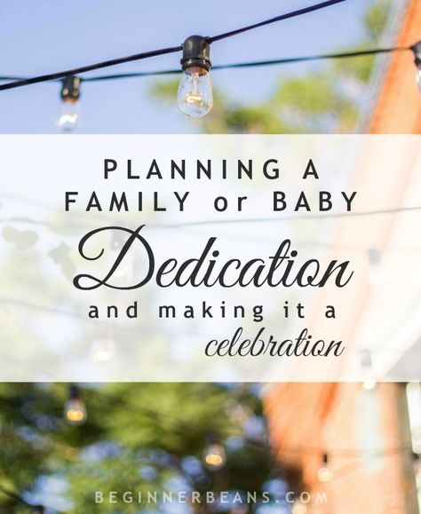 Ideas for planning a baby dedication and making it a celebration. Decorate with banners/garlands, dress up in tulle or suspenders and bow tie, get a Christian-themed gift, and create keepsakes of the occasion.