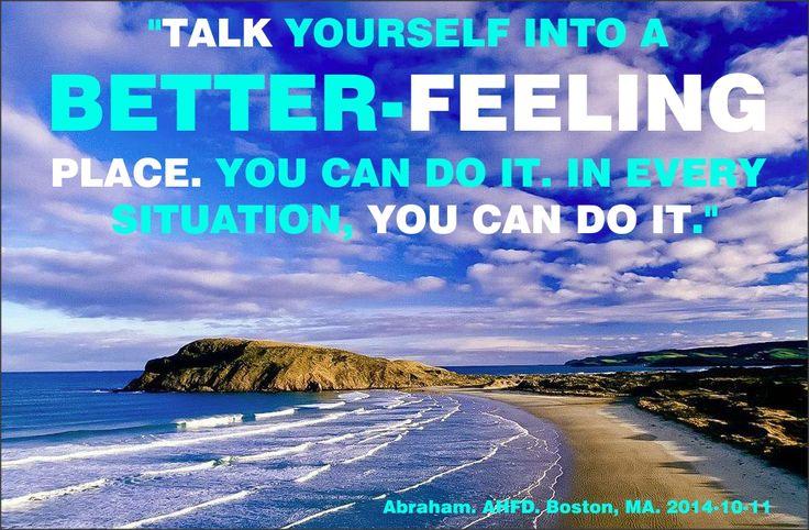 """""""Hablate a ti mismo hacia un lugar de mejores sentimientos. Puedes hacerlo. En cada situación, puedes hacerlo."""""""