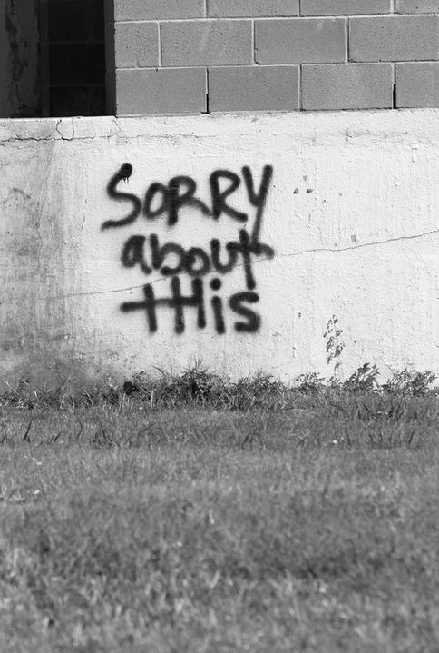 Sorry about this | reckless | funny -ish | graffiti | apology | rebel | misspent youth | delinquent | certainly not a Banksey