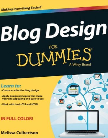 Key elements from this book to create your dream blog! Blog Design for Dummies, written by Melissa Culbertson