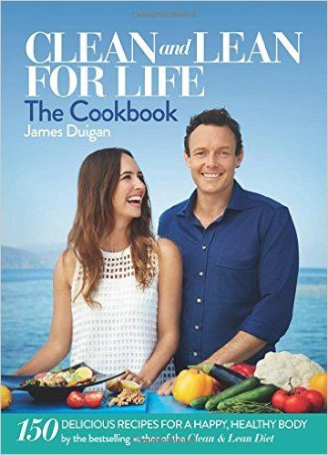 Clean and Lean for Life: The Cookbook: 150 delicious recipes for a happy, healthy body (Clean & Lean): Amazon.co.uk: James Duigan: 9780857833341: Books