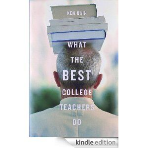 I first read What the Best College Teachers Do ten years ago, and it remains one of my favourite book-length studies of university and college teaching because Bain presents useful principles and includes memorable anecdotes from some of the best college teachers in the US.