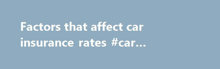 Factors that affect car insurance rates #car #insurance #factors http://zambia.nef2.com/factors-that-affect-car-insurance-rates-car-insurance-factors/  # Factors that affect car insurance rates What determines the rate you pay for car insurance? In last week's column, I looked at the impact of where you live. If you're in a more populated area with more vehicles on the road, your chances of getting into an accident are higher – and your chances of losing your car to theft are higher, too…