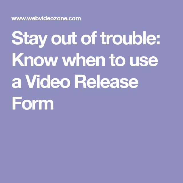 Stay Out Of Trouble Know When To Use A Video Release Form