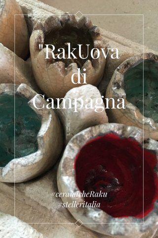 """""""RakUova di Campagna #ceramicheRaku #stelleritalia"""
