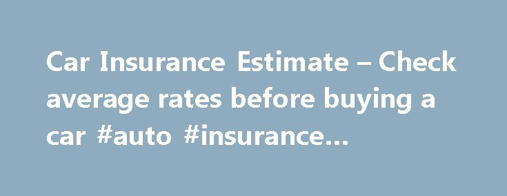 Car Insurance Estimate – Check average rates before buying a car #auto #insurance #estimates http://debt.remmont.com/car-insurance-estimate-check-average-rates-before-buying-a-car-auto-insurance-estimates/  # Car insurance coverage – Is minimum coverage enough? It doesn t matter whether you re buying a new car or used car; it s easy to get caught off guard about the costs to keep that car on the road, especially when it comes to car insurance. Car insurance rates can differ widely from…