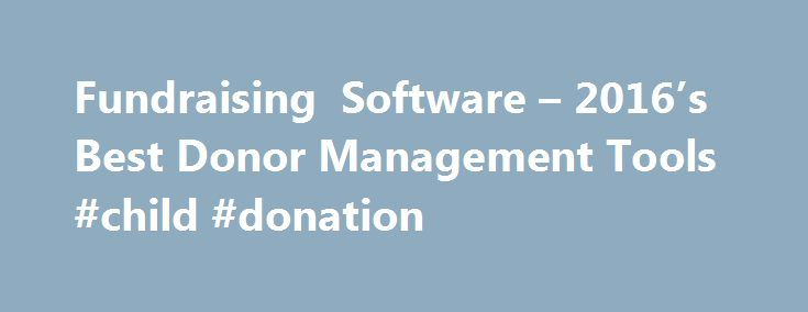 Fundraising Software – 2016's Best Donor Management Tools #child #donation http://donate.nef2.com/fundraising-software-2016s-best-donor-management-tools-child-donation/  #donation software # Compare Donor Management & Fundraising Software Here's what we'll cover: What Is Donor Management and Fundraising Software? Fundraising and donor management software provides a platform for nonprofit organizations (NPOs) to track their collected dollars and the donors contributing them. It helps…