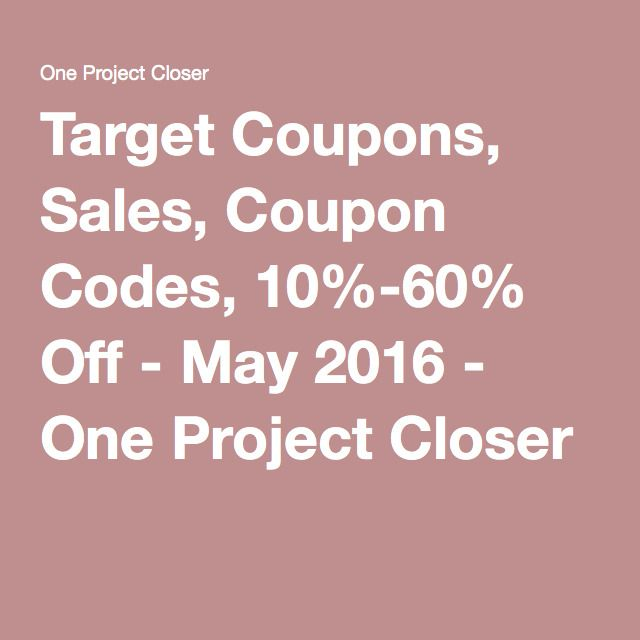 Target Coupons, Sales, Coupon Codes, 10%-60% Off - May 2016 - One Project Closer