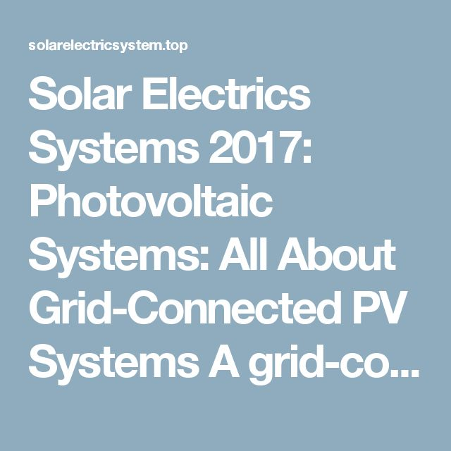 Solar Electrics Systems 2017: Photovoltaic Systems: All About Grid-Connected PV Systems A grid-connected PV sy… – Solar Electrics System